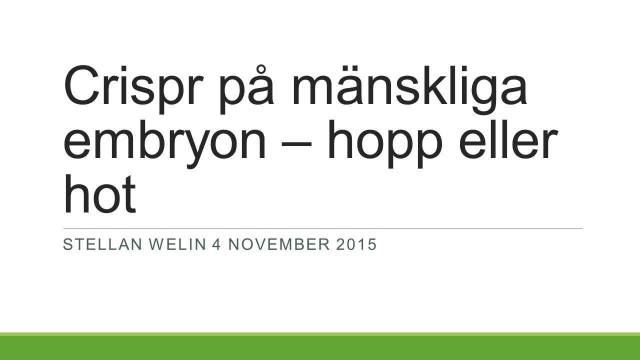 Crispr på mänskliga embryon – hopp eller hot STELLAN WELIN 4 NOVEMBER 2015