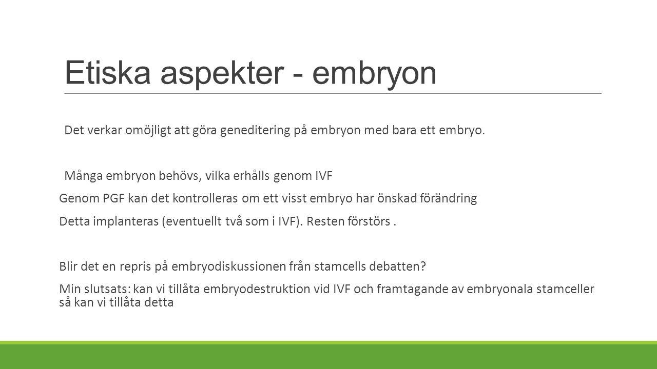 Etiska aspekter - embryon Det verkar omöjligt att göra geneditering på embryon med bara ett embryo.