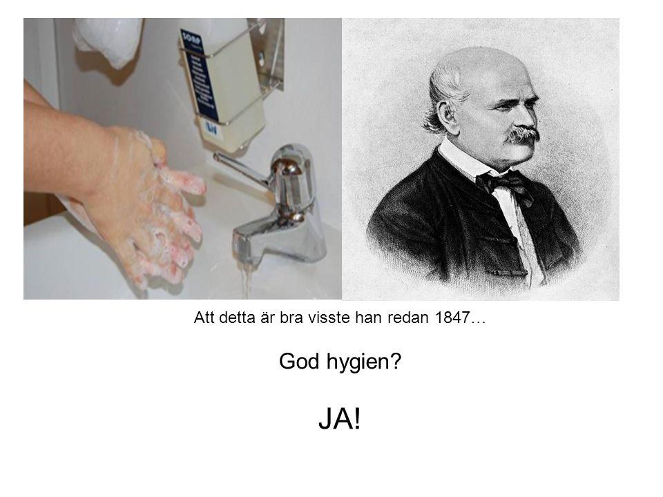 Att detta är bra visste han redan 1847… God hygien? JA!