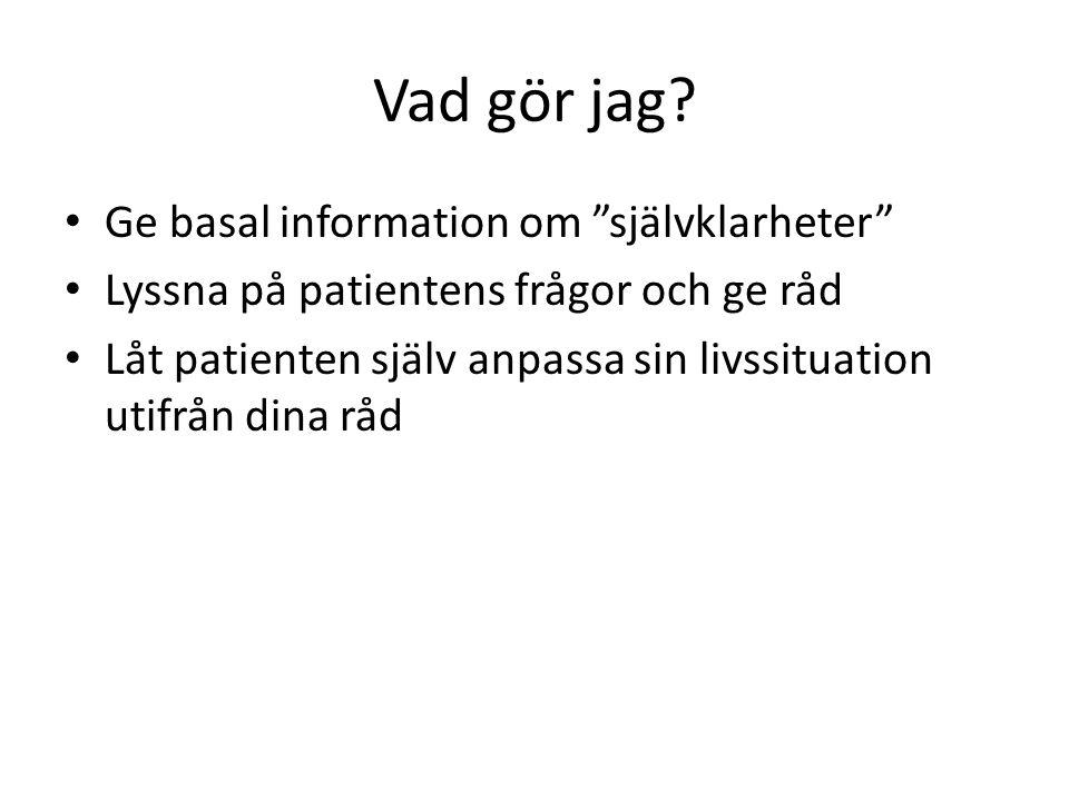 """Vad gör jag? Ge basal information om """"självklarheter"""" Lyssna på patientens frågor och ge råd Låt patienten själv anpassa sin livssituation utifrån din"""