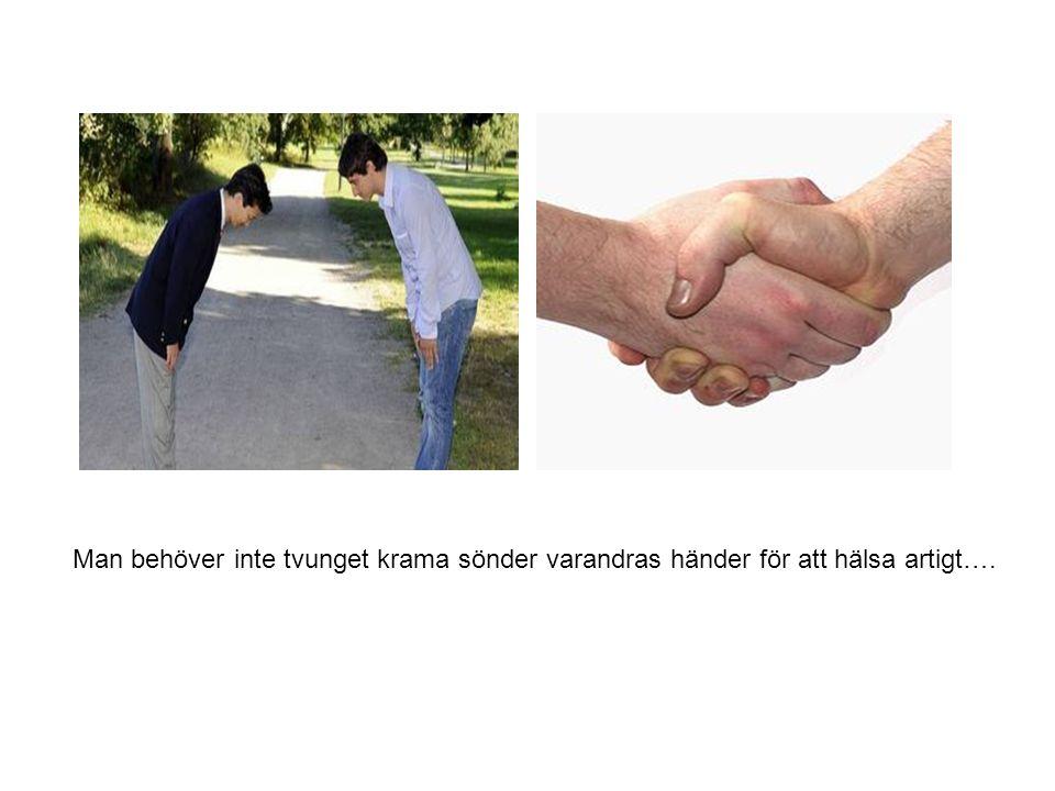 Man behöver inte tvunget krama sönder varandras händer för att hälsa artigt….