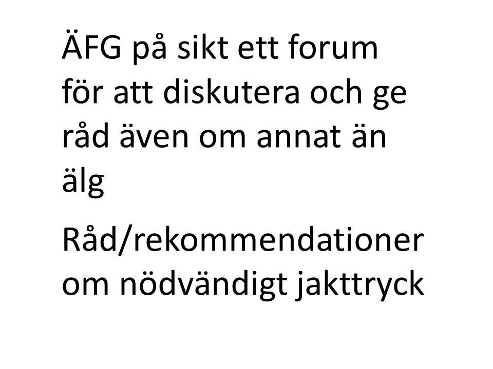 ÄFG på sikt ett forum för att diskutera och ge råd även om annat än älg Råd/rekommendationer om nödvändigt jakttryck