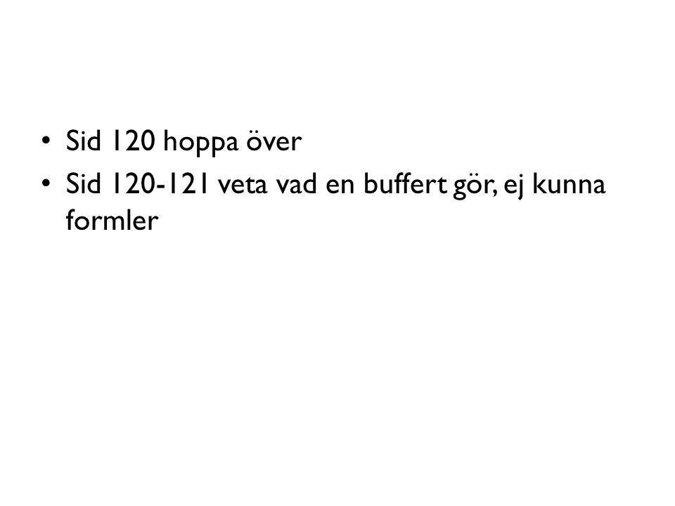 Sid 120 hoppa över Sid 120-121 veta vad en buffert gör, ej kunna formler