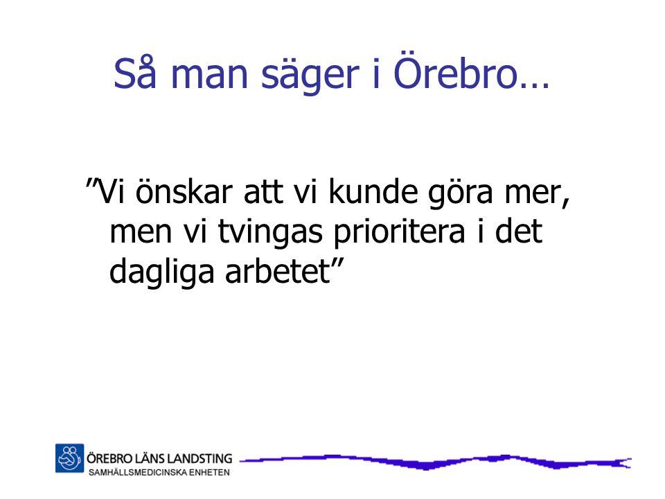 Så man säger i Örebro… Vi önskar att vi kunde göra mer, men vi tvingas prioritera i det dagliga arbetet