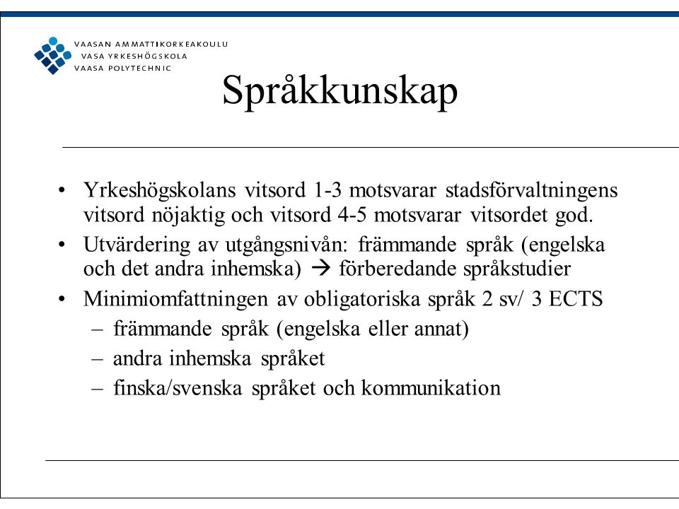 Språkkunskap Yrkeshögskolans vitsord 1-3 motsvarar stadsförvaltningens vitsord nöjaktig och vitsord 4-5 motsvarar vitsordet god.