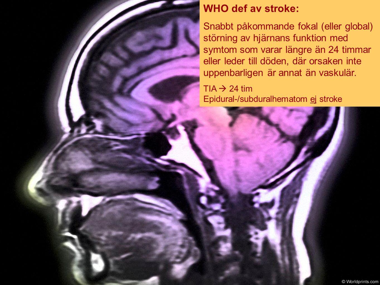 WHO def av stroke: Snabbt påkommande fokal (eller global) störning av hjärnans funktion med symtom som varar längre än 24 timmar eller leder till döden, där orsaken inte uppenbarligen är annat än vaskulär.