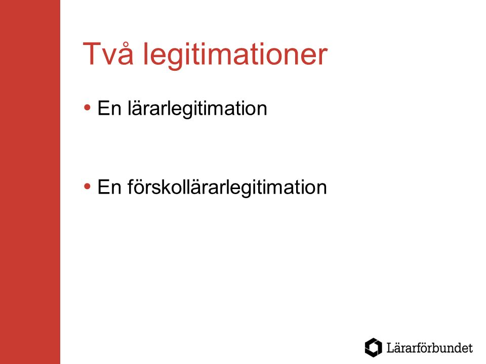 Två legitimationer  En lärarlegitimation  En förskollärarlegitimation