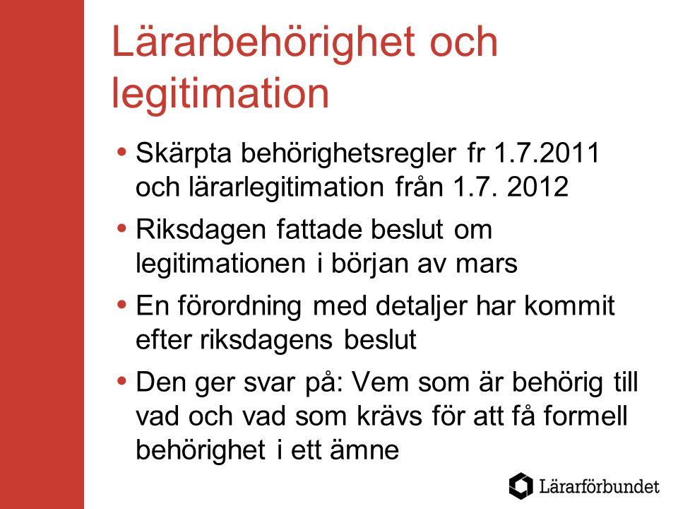 Lärarbehörighet och legitimation  Skärpta behörighetsregler fr 1.7.2011 och lärarlegitimation från 1.7. 2012  Riksdagen fattade beslut om legitimati