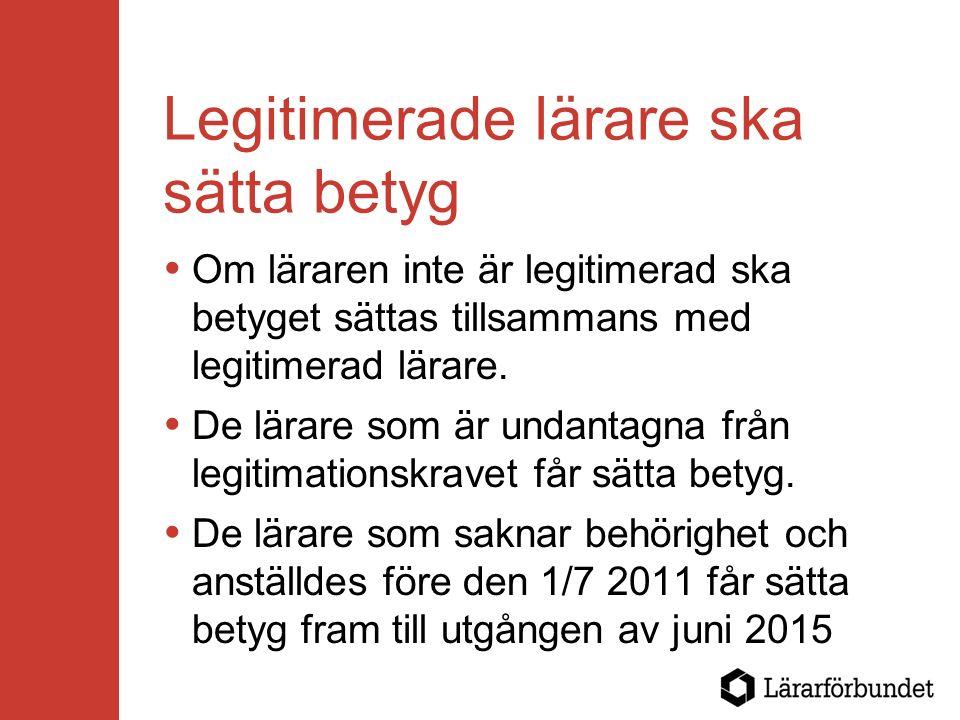 Legitimerade lärare ska sätta betyg  Om läraren inte är legitimerad ska betyget sättas tillsammans med legitimerad lärare.