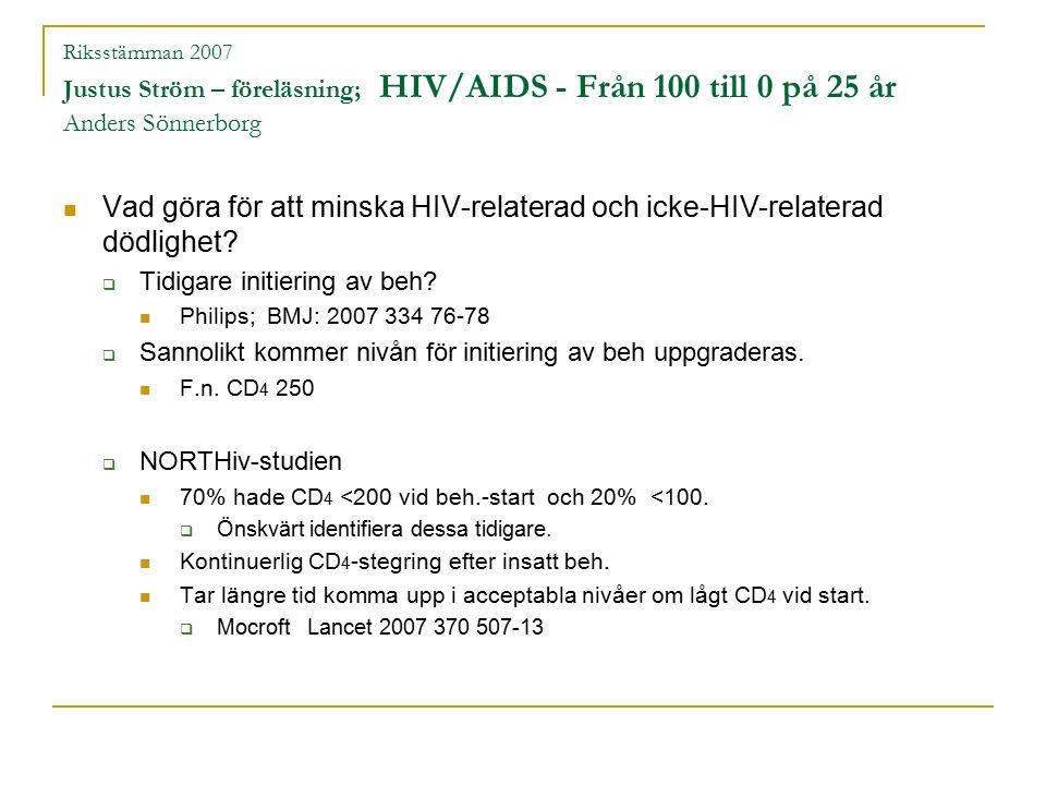 Riksstämman 2007 Justus Ström – föreläsning; HIV/AIDS - Från 100 till 0 på 25 år Anders Sönnerborg Vad göra för att minska HIV-relaterad och icke-HIV-relaterad dödlighet.