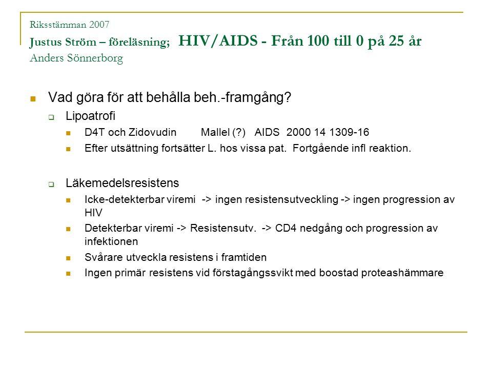 Riksstämman 2007 Justus Ström – föreläsning; HIV/AIDS - Från 100 till 0 på 25 år Anders Sönnerborg Vad göra för att behålla beh.-framgång.