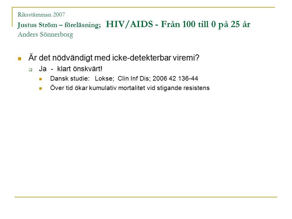 Riksstämman 2007 Justus Ström – föreläsning; HIV/AIDS - Från 100 till 0 på 25 år Anders Sönnerborg Är det nödvändigt med icke-detekterbar viremi.