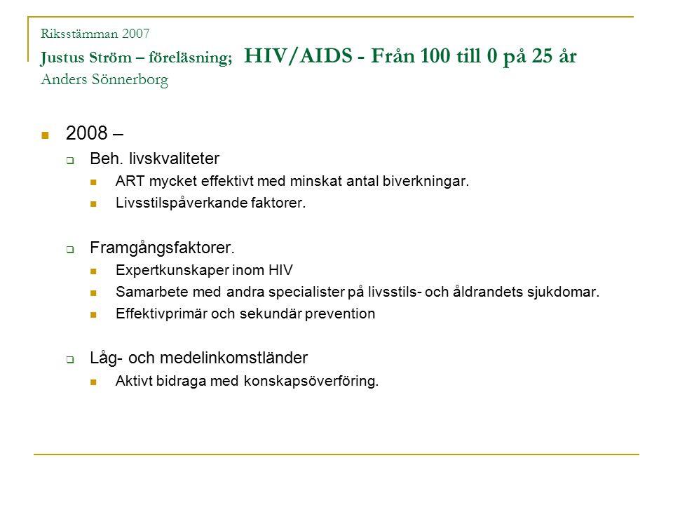 Riksstämman 2007 Justus Ström – föreläsning; HIV/AIDS - Från 100 till 0 på 25 år Anders Sönnerborg 2008 –  Beh.