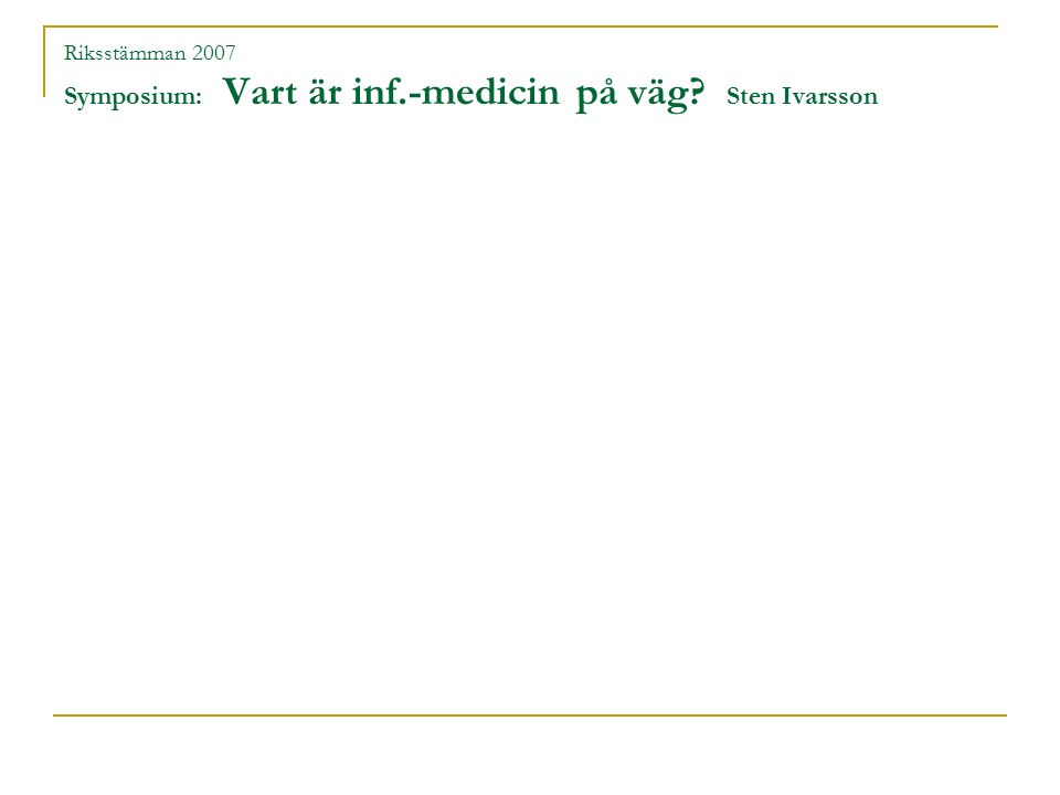 Riksstämman 2007 Symposium: Vart är inf.-medicin på väg Sten Ivarsson