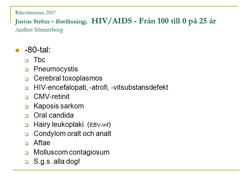 Riksstämman 2007 Justus Ström – föreläsning; HIV/AIDS - Från 100 till 0 på 25 år Anders Sönnerborg Varifrån och när.