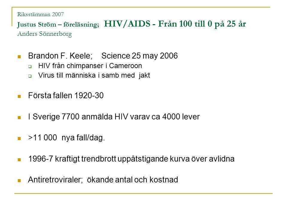 Riksstämman 2007 Justus Ström – föreläsning; HIV/AIDS - Från 100 till 0 på 25 år Anders Sönnerborg Återstående livstid hos nydiagnosticerad HIV  Dansk studie: Lohse; Ann Int Med 2007 146 87-95 Förväntad överlevnad 39 år till skillnad från 51 år hos HIV neg.