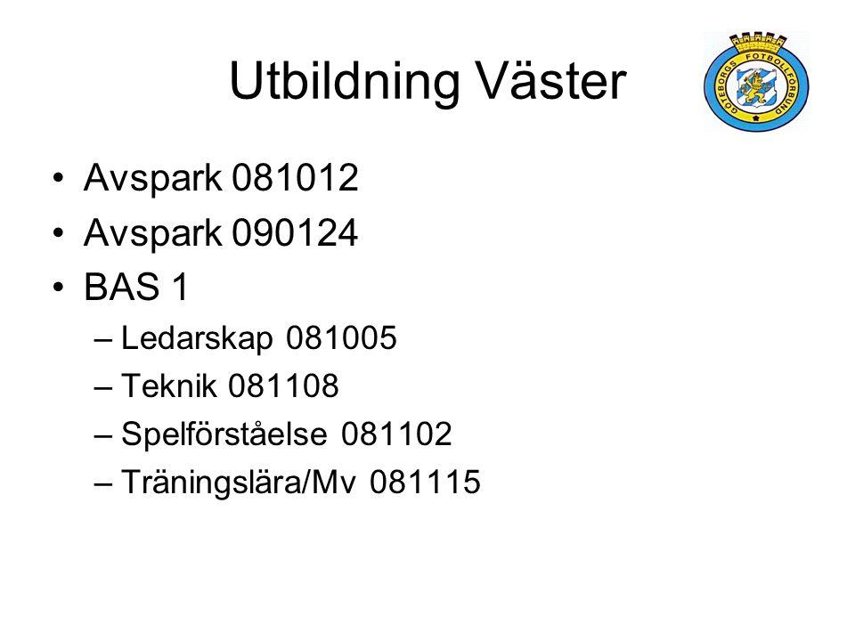Utbildning Väster Avspark 081012 Avspark 090124 BAS 1 –Ledarskap 081005 –Teknik 081108 –Spelförståelse 081102 –Träningslära/Mv 081115