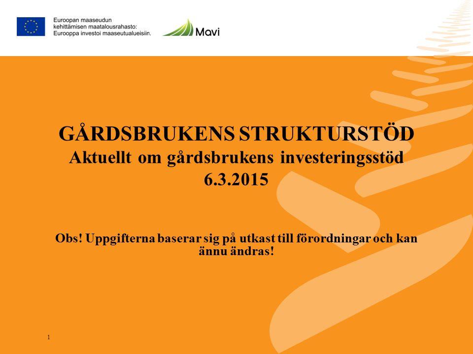 1 GÅRDSBRUKENS STRUKTURSTÖD Aktuellt om gårdsbrukens investeringsstöd 6.3.2015 Obs! Uppgifterna baserar sig på utkast till förordningar och kan ännu ä