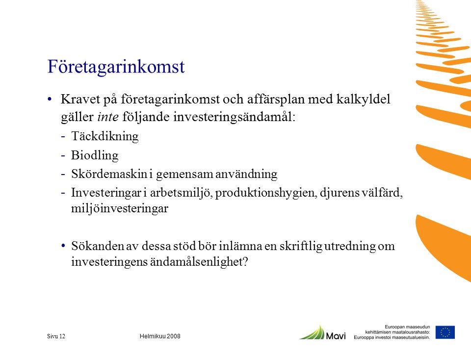 Företagarinkomst Kravet på företagarinkomst och affärsplan med kalkyldel gäller inte följande investeringsändamål: - Täckdikning - Biodling - Skördemaskin i gemensam användning - Investeringar i arbetsmiljö, produktionshygien, djurens välfärd, miljöinvesteringar Sökanden av dessa stöd bör inlämna en skriftlig utredning om investeringens ändamålsenlighet.