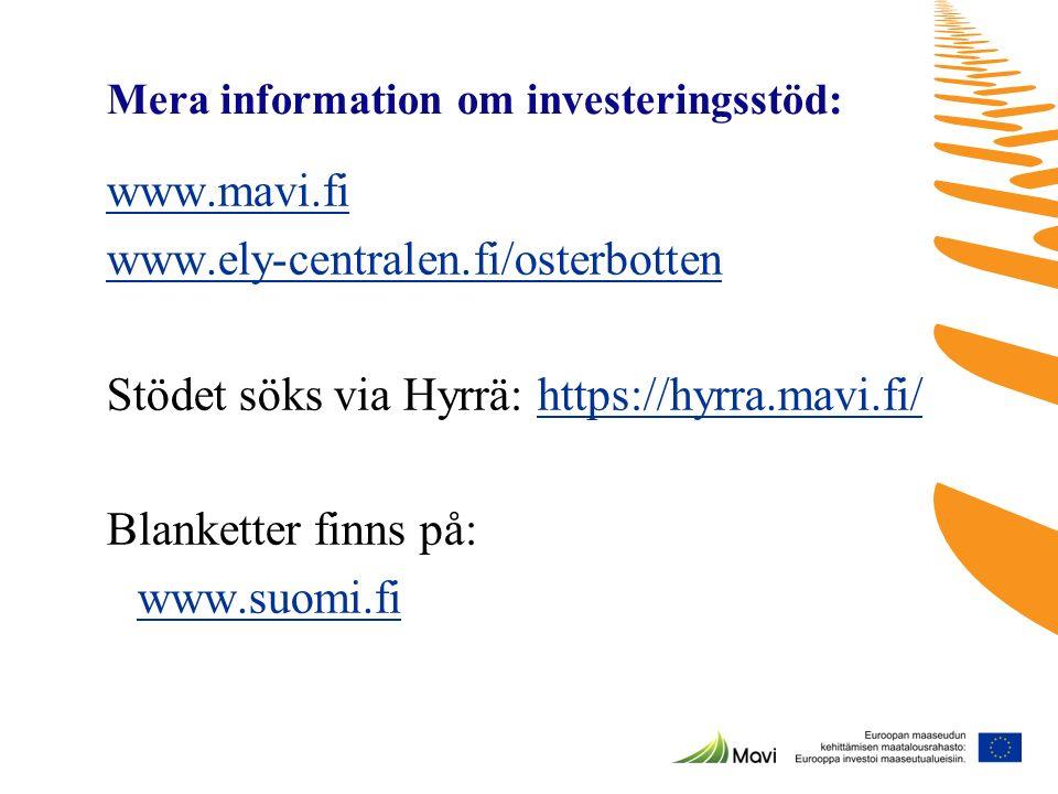 Mera information om investeringsstöd: www.mavi.fi www.ely-centralen.fi/osterbotten Stödet söks via Hyrrä: https://hyrra.mavi.fi/https://hyrra.mavi.fi/ Blanketter finns på: www.suomi.fi