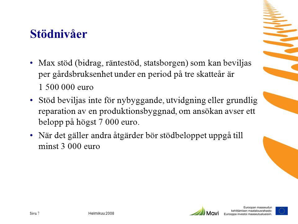 Stödnivåer Max stöd (bidrag, räntestöd, statsborgen) som kan beviljas per gårdsbruksenhet under en period på tre skatteår är 1 500 000 euro Stöd bevil