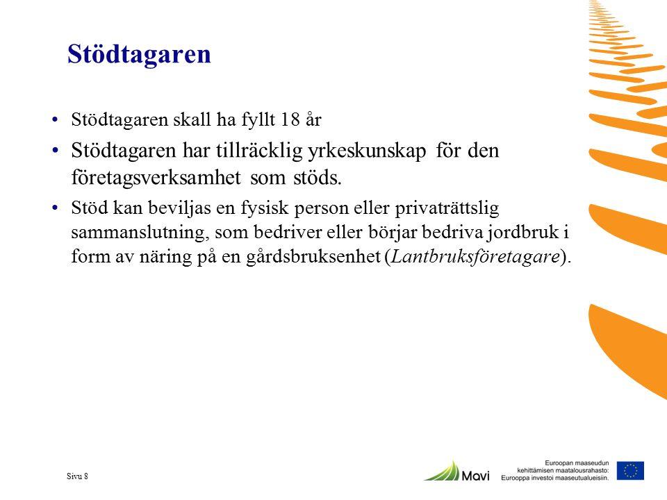 Sivu 8 Stödtagaren Stödtagaren skall ha fyllt 18 år Stödtagaren har tillräcklig yrkeskunskap för den företagsverksamhet som stöds. Stöd kan beviljas e