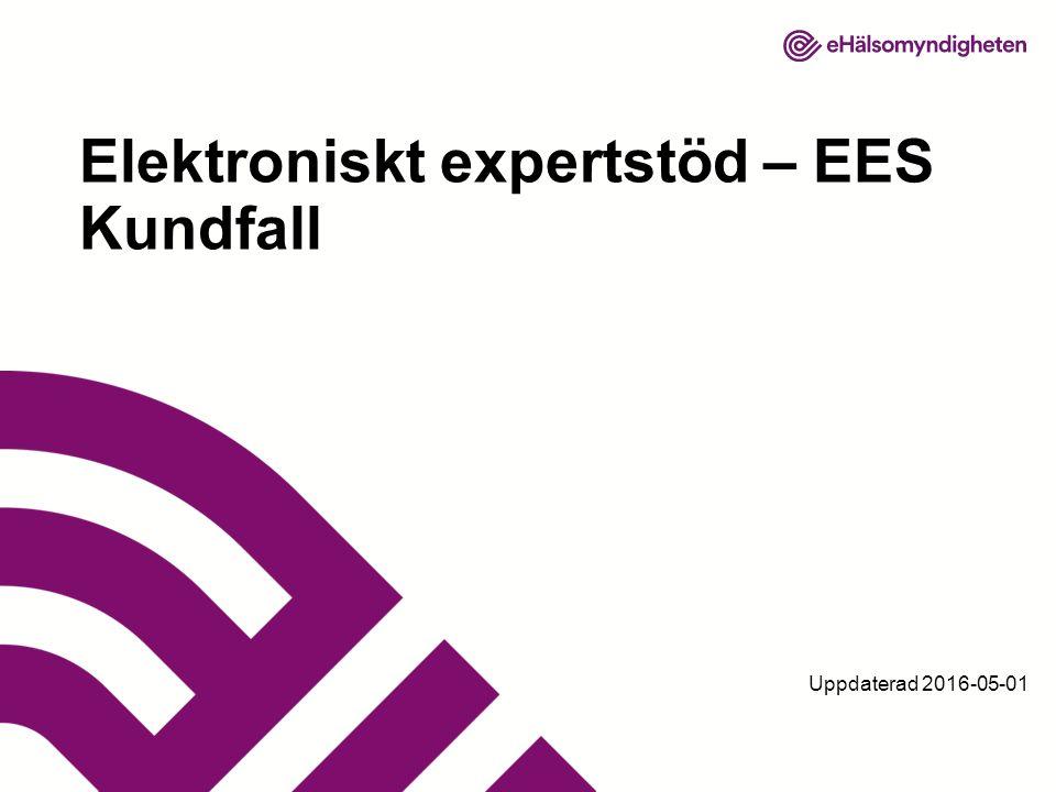 Uppdaterad 2016-05-01 Elektroniskt expertstöd – EES Kundfall