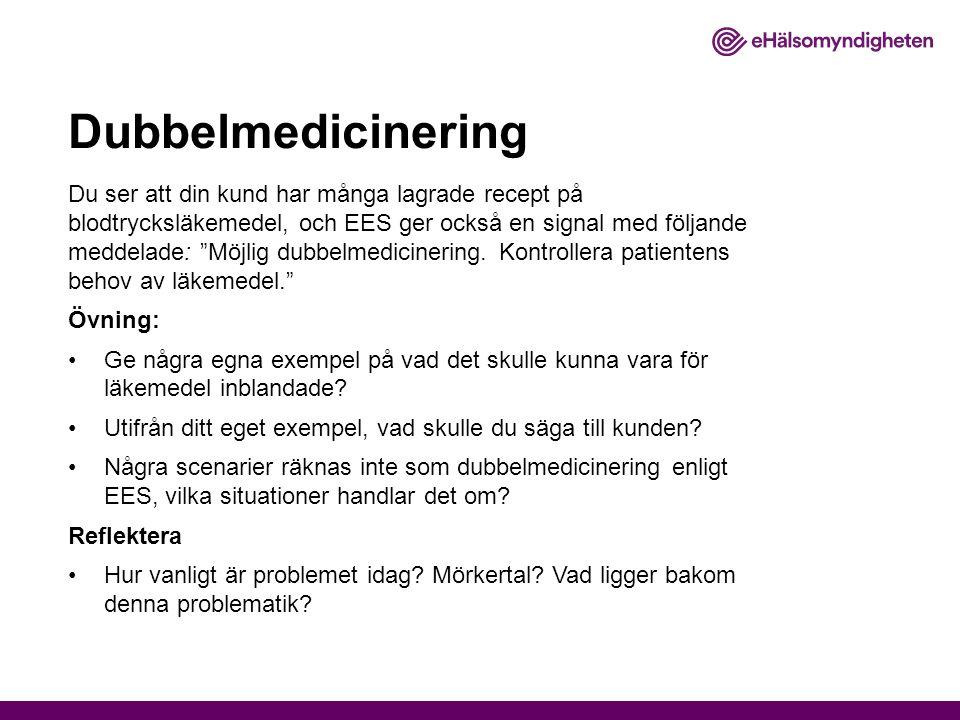 Dubbelmedicinering Du ser att din kund har många lagrade recept på blodtrycksläkemedel, och EES ger också en signal med följande meddelade: Möjlig dubbelmedicinering.