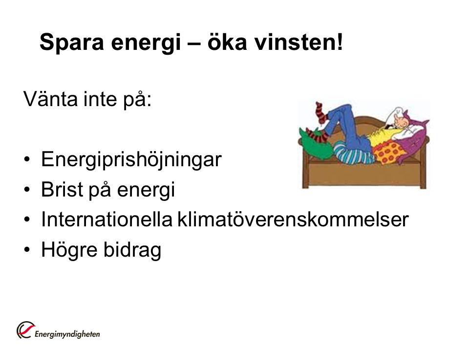 Vänta inte på: Energiprishöjningar Brist på energi Internationella klimatöverenskommelser Högre bidrag Spara energi – öka vinsten!