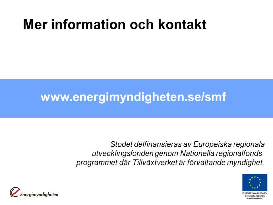 Mer information och kontakt www.energimyndigheten.se/smf Stödet delfinansieras av Europeiska regionala utvecklingsfonden genom Nationella regionalfonds- programmet där Tillväxtverket är förvaltande myndighet.