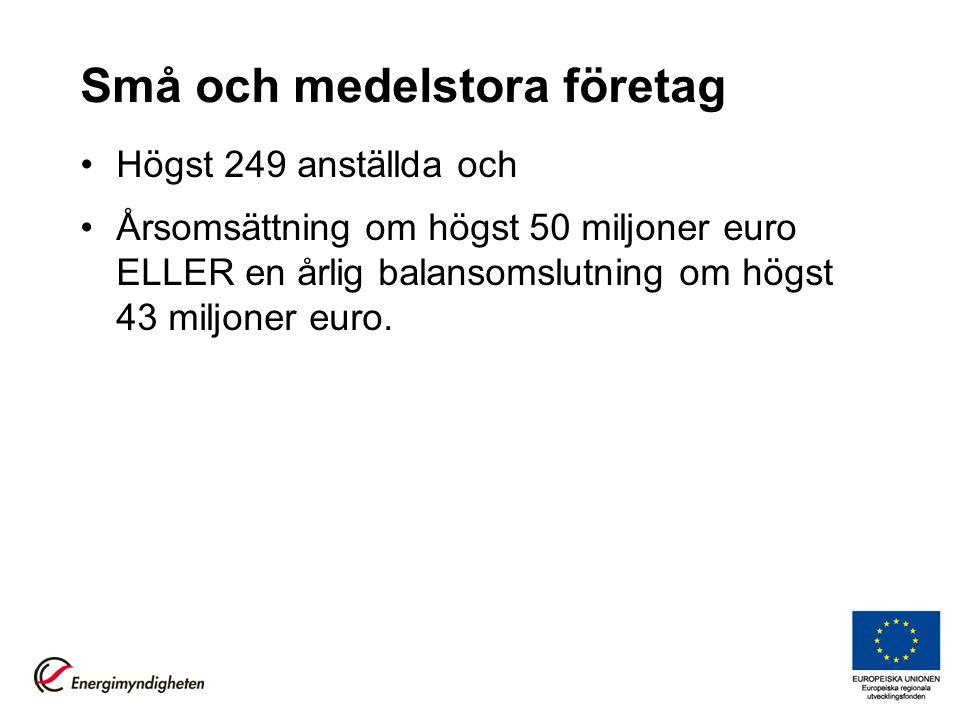Små och medelstora företag Högst 249 anställda och Årsomsättning om högst 50 miljoner euro ELLER en årlig balansomslutning om högst 43 miljoner euro.