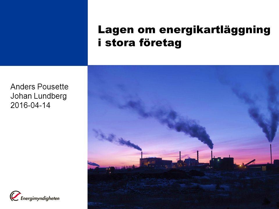 Lagen om energikartläggning i stora företag Anders Pousette Johan Lundberg 2016-04-14