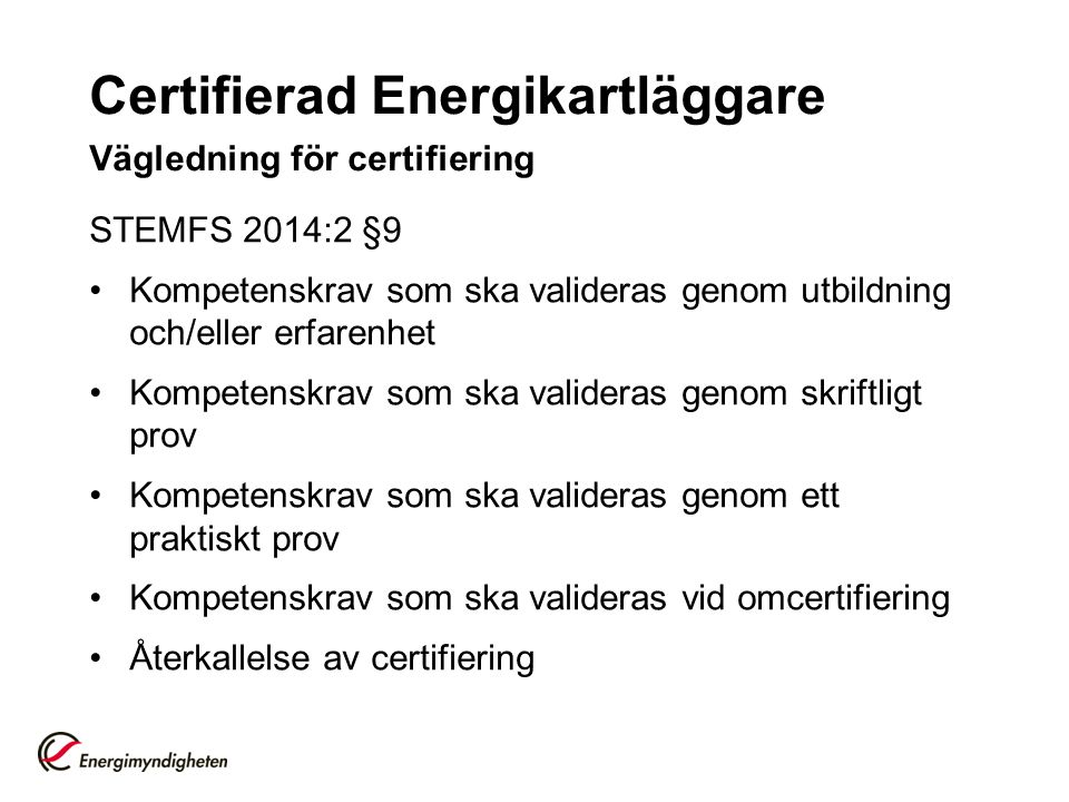 Certifierad Energikartläggare Vägledning för certifiering STEMFS 2014:2 §9 Kompetenskrav som ska valideras genom utbildning och/eller erfarenhet Kompetenskrav som ska valideras genom skriftligt prov Kompetenskrav som ska valideras genom ett praktiskt prov Kompetenskrav som ska valideras vid omcertifiering Återkallelse av certifiering