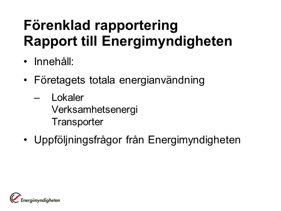 Förenklad rapportering Rapport till Energimyndigheten Innehåll: Företagets totala energianvändning –Lokaler Verksamhetsenergi Transporter Uppföljningsfrågor från Energimyndigheten