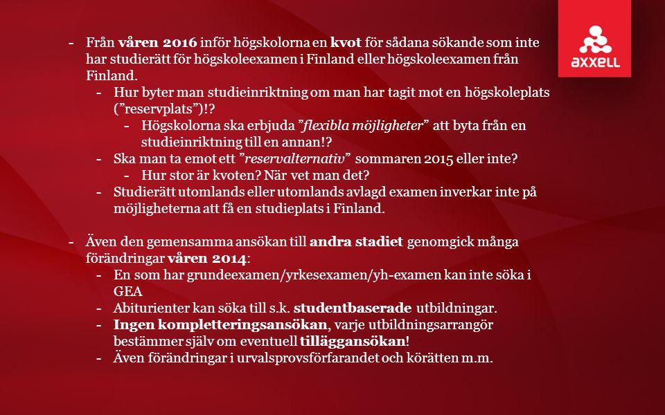 -Från våren 2016 inför högskolorna en kvot för sådana sökande som inte har studierätt för högskoleexamen i Finland eller högskoleexamen från Finland.