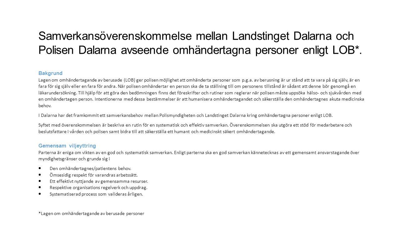 Samverkansöverenskommelse mellan Landstinget Dalarna och Polisen Dalarna avseende omhändertagna personer enligt LOB*. Bakgrund Lagen om omhändertagand