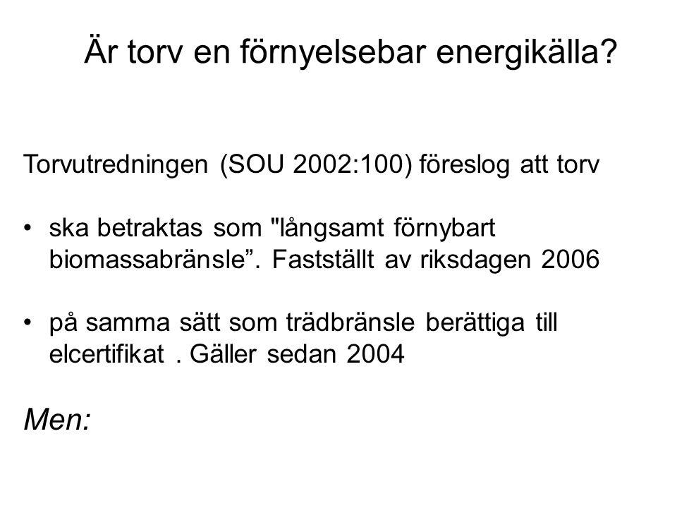 Torvutredningen (SOU 2002:100) föreslog att torv ska betraktas som långsamt förnybart biomassabränsle .