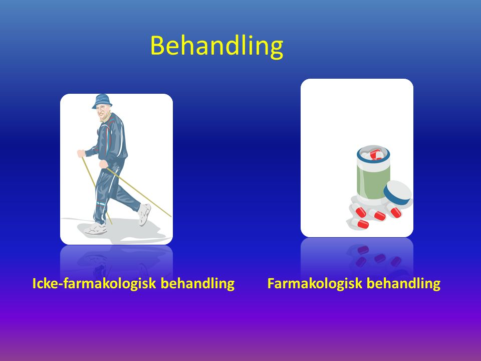 Behandling Icke-farmakologisk behandling Farmakologisk behandling