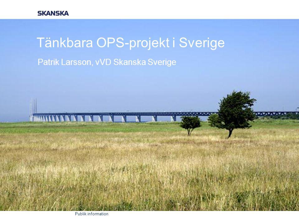 Publik information Tänkbara OPS-projekt i Sverige Patrik Larsson, vVD Skanska Sverige