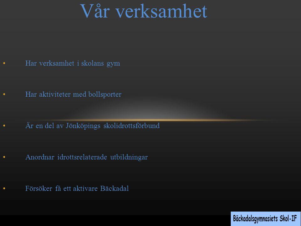 Vår verksamhet Har verksamhet i skolans gym Har aktiviteter med bollsporter Är en del av Jönköpings skolidrottsförbund Anordnar idrottsrelaterade utbildningar Försöker få ett aktivare Bäckadal