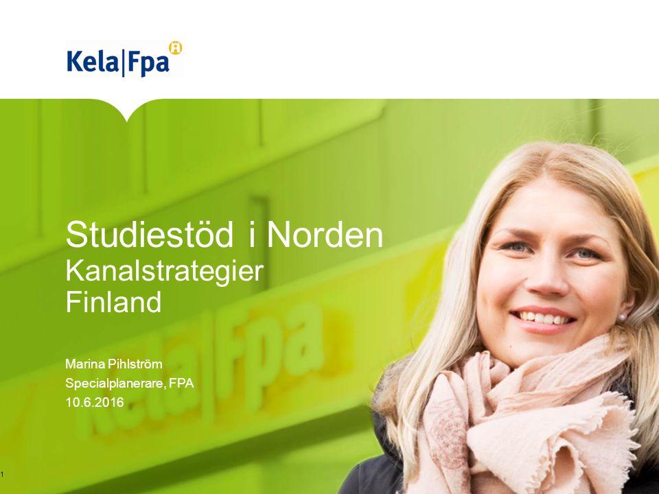 Studiestöd i Norden Kanalstrategier Finland Marina Pihlström Specialplanerare, FPA 10.6.2016 1