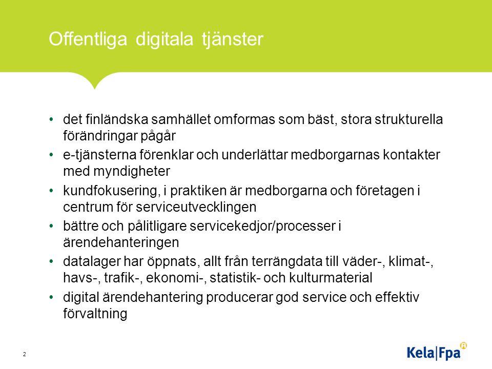 Offentliga digitala tjänster det finländska samhället omformas som bäst, stora strukturella förändringar pågår e-tjänsterna förenklar och underlättar medborgarnas kontakter med myndigheter kundfokusering, i praktiken är medborgarna och företagen i centrum för serviceutvecklingen bättre och pålitligare servicekedjor/processer i ärendehanteringen datalager har öppnats, allt från terrängdata till väder-, klimat-, havs-, trafik-, ekonomi-, statistik- och kulturmaterial digital ärendehantering producerar god service och effektiv förvaltning 2