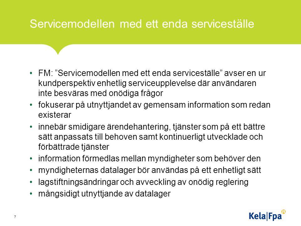 Servicemodellen med ett enda serviceställe FM: Servicemodellen med ett enda serviceställe avser en ur kundperspektiv enhetlig serviceupplevelse där användaren inte besväras med onödiga frågor fokuserar på utnyttjandet av gemensam information som redan existerar innebär smidigare ärendehantering, tjänster som på ett bättre sätt anpassats till behoven samt kontinuerligt utvecklade och förbättrade tjänster information förmedlas mellan myndigheter som behöver den myndigheternas datalager bör användas på ett enhetligt sätt lagstiftningsändringar och avveckling av onödig reglering mångsidigt utnyttjande av datalager 7