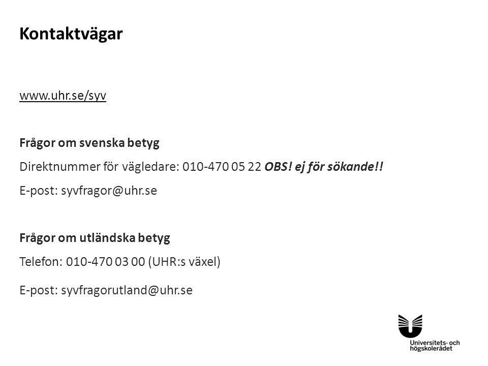 Kontaktvägar www.uhr.se/syv Frågor om svenska betyg Direktnummer för vägledare: 010-470 05 22 OBS.