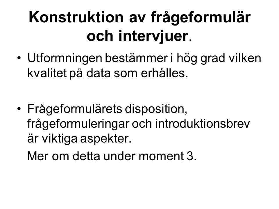 Konstruktion av frågeformulär och intervjuer.