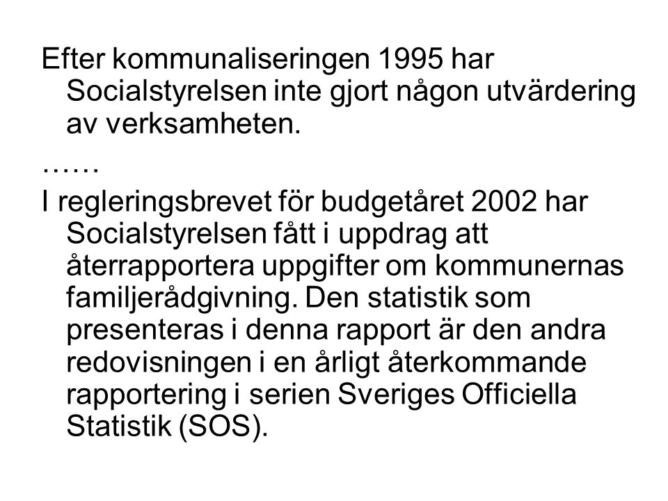Efter kommunaliseringen 1995 har Socialstyrelsen inte gjort någon utvärdering av verksamheten.