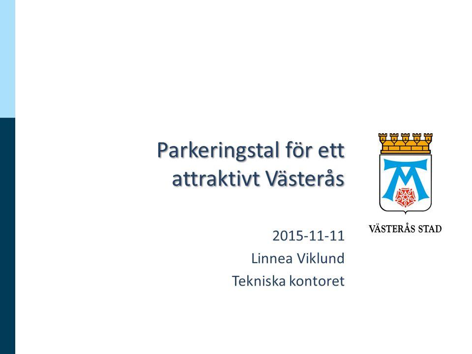 Parkeringstal för ett attraktivt Västerås 2015-11-11 Linnea Viklund Tekniska kontoret