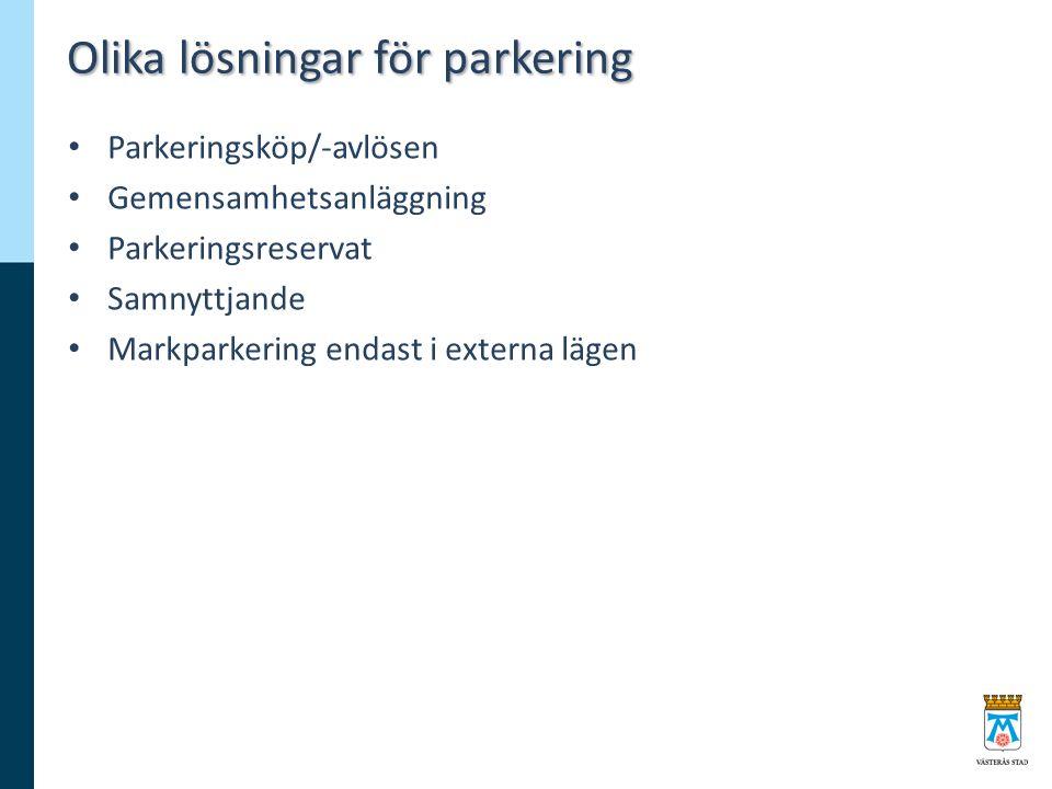 Olika lösningar för parkering Parkeringsköp/-avlösen Gemensamhetsanläggning Parkeringsreservat Samnyttjande Markparkering endast i externa lägen