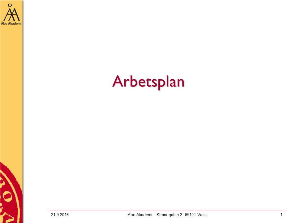 21.9.2016Åbo Akademi – Strandgatan 2- 65101 Vasa1 Arbetsplan
