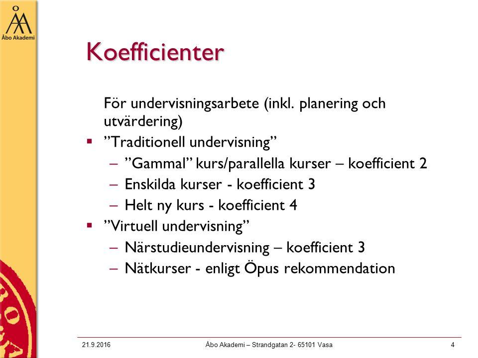 21.9.2016Åbo Akademi – Strandgatan 2- 65101 Vasa4 Koefficienter För undervisningsarbete (inkl.